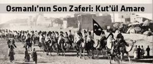 Osmanlı'nın son zaferi: Kut'ül Amare